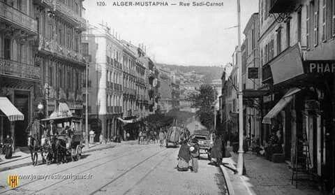 Alger, les années.... 30 - La rue Hassiba Ben Bouali (ex. Sadi Carnot).