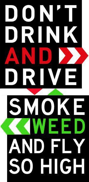 Or get cross faded and do both or ya know just drive sober.