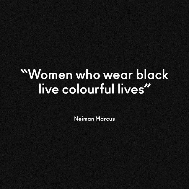 """Women who wear black live colorful lives."" —Neiman Marcus on black:"