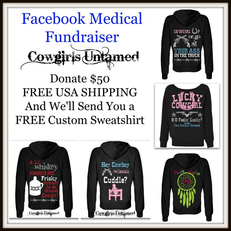 One of Our Coworkers Had Brain Surgery, and Will Need Help with the Bills. On FACEBOOK MESSAGES, Post Your Email, size and favorite color, and we'll send you a Paypal invoice for your $50 donation. Once paid, we'll send you a COWGIRLS UNTAMED CUSTOM SURPRISE FREE SWEATSHIRT and FREE USA SHIPPING! We will try and send you the color you want, but it is a SURPRISE SWEATSHIRT GIFT for your DONATION. These are just a sample of the custom COWGIRLS UNTAMED sweatshirts