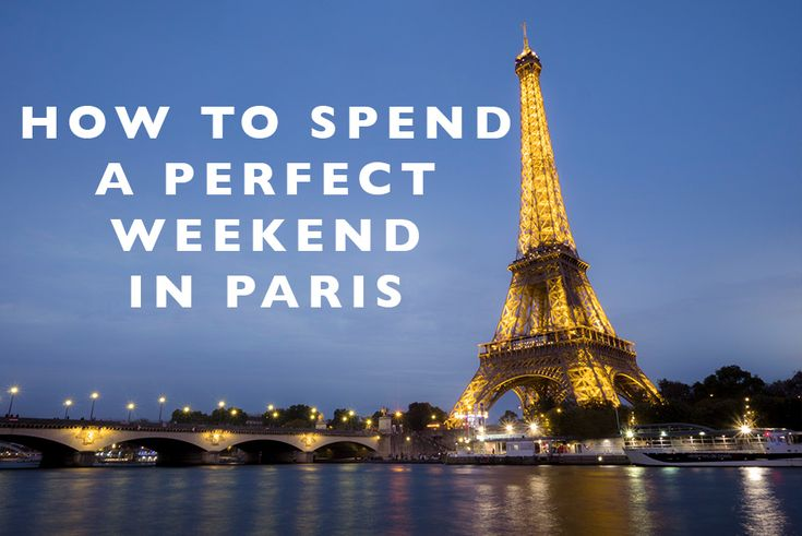 How to Spend a Perfect Weekend in Paris
