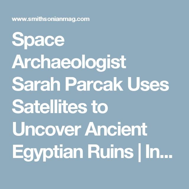 Space Archaeologist Sarah Parcak Uses Satellites to Uncover Ancient Egyptian Ruins      |     Innovation | Smithsonian