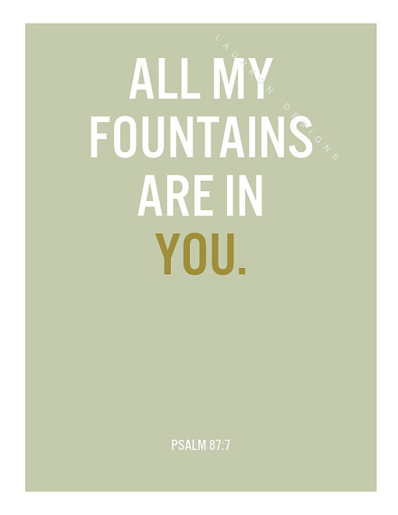 Printable-All My Fountains Are In You (Psalm 87:7) , $7.00