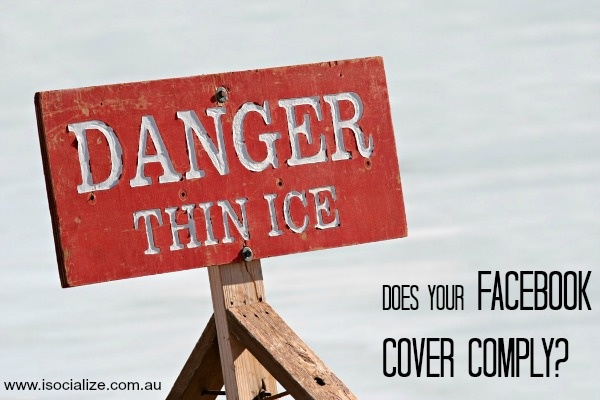 Click here http://www.isocialize.com.au/fbcovercomply to see if your skating on thin ice with your Facebook cover.