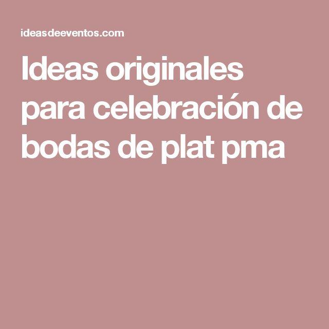 Ideas originales para celebración de bodas de plat pma
