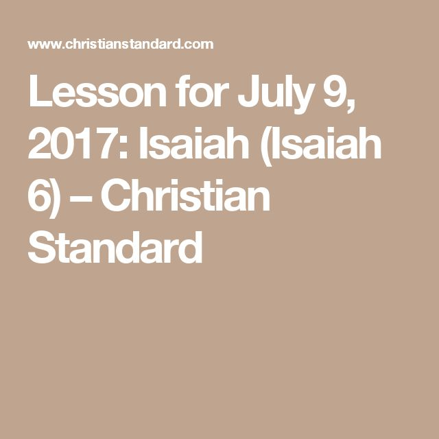 Lesson for July 9, 2017: Isaiah (Isaiah 6) – Christian Standard