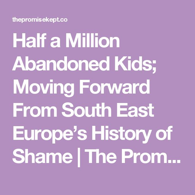 Half a Million Abandoned Kids; Moving Forward From South East Europe's History of Shame | The Promise I Kept