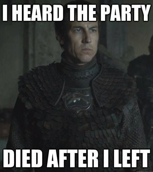 I heard the party died after I left (Game of Thrones, Red Wedding) #GoT #GameofThrones