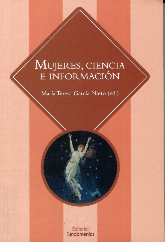 Mujeres, ciencia e información / María Teresa García Nieto (ed.) http://absysnetweb.bbtk.ull.es/cgi-bin/abnetopac01?TITN=529780