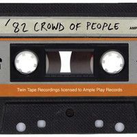 out now on burger/ample play, it's... '82 CROWD OF PEOPLE - S/T (CASS) WAAAAAY UNDERGROUND MANCHESTER AUDIO ADVENTURES FROM EARLY 1982 THROUGH LATE 1988!!! DISCOVER THESE LONG FORGOTTEN HIPPY HOOLIGANS!!! Co-release w/ the incredible Ample Play!!! www.burgerrecords.com