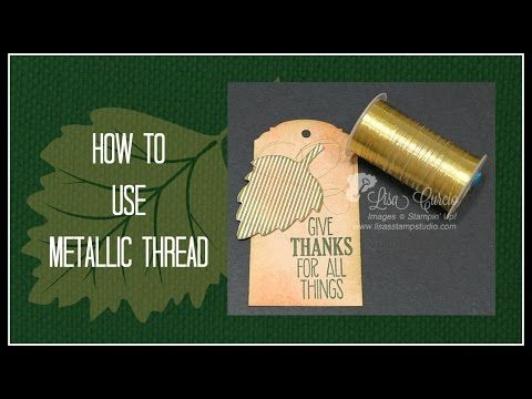 Quick Crafting Tip - How to Use Metallic Threads Stampin' Up!, card, paper craft , scrapbook, craft, rubber, Leaflets Thinlits, Corrugated paper, autumn, fall, stamps, For All Things, hobby, PDF project tutorials, Studio Stamps in the Mail, www.lisasstampstudio.com