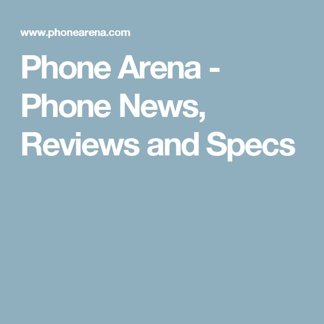 Phone Arena - Phone News, Reviews and Specs