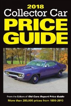 2018 collector car price guide / from the editors of Old cars report price guide ; [edited by Brian Earnest].