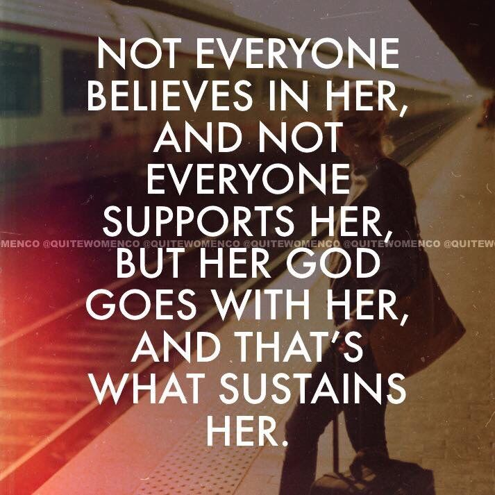 ~...Her God Goes With Her, And That's What Sustains Her~