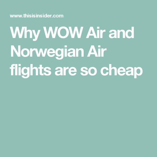 Why WOW Air and Norwegian Air flights are so cheap