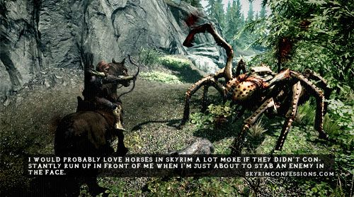"""""""I would probably love horses in Skyrim a lot more if they didn't constantly run up in front of me when I'm just about to stab an enemy in the face."""" ~ This is how I feel about followers sometimes.  """"Here!  I'll help!""""  """"WHAT ARE YOU--Oh, I just kill you.  Effin moron."""""""