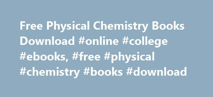 Free Physical Chemistry Books Download #online #college #ebooks, #free #physical #chemistry #books #download http://long-beach.remmont.com/free-physical-chemistry-books-download-online-college-ebooks-free-physical-chemistry-books-download/  # Free Physical Chemistry Books This note explains the following topics: Classical Mechanics, Waves, Particles and Boxes, Schrodinger Equation, The Harmonic Oscillator, Tunneling, The Boltzmann Distribution, Cylindrical Polar Coordinates, Spherical Polar…