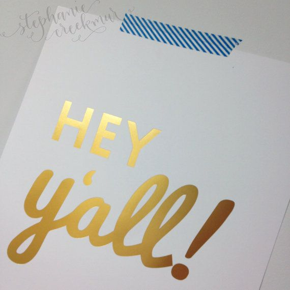 Gold Foil Southern Sayings: 11 x 14 Hey Y'all Gold Foil Print