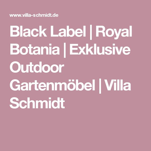 Black Label | Royal Botania | Exklusive Outdoor Gartenmöbel | Villa Schmidt