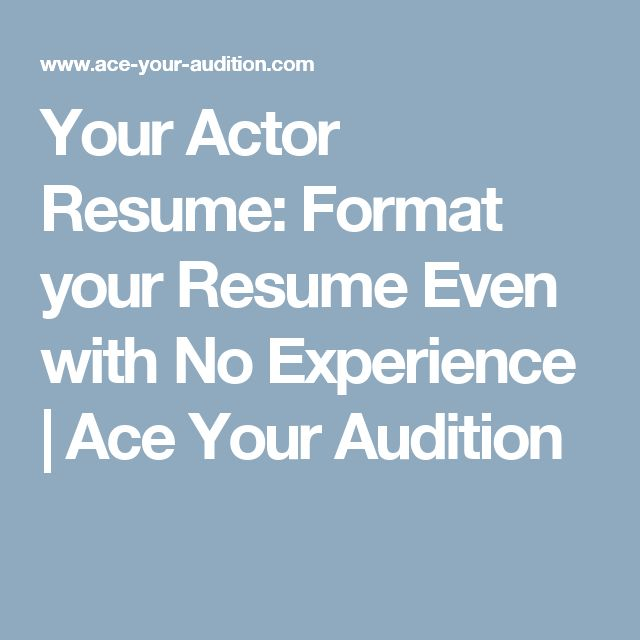 Your Actor Resume Format your Resume Even with No Experience - formatting your resume