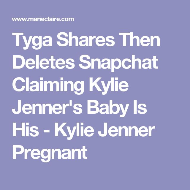 Tyga Shares Then Deletes Snapchat Claiming Kylie Jenner's Baby Is His - Kylie Jenner Pregnant