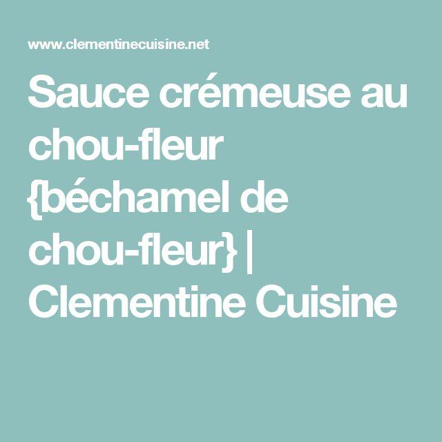 Sauce crémeuse au chou-fleur {béchamel de chou-fleur}   Clementine Cuisine