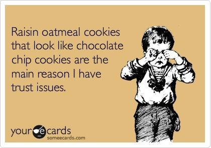 some-m-ecards some-m-ecards: Oatmeal Cookies, Hate Raisin, Chocolate Chips, Funny, Oatmeal Raisin, Chocolate Chip Cookie, Trust Issues