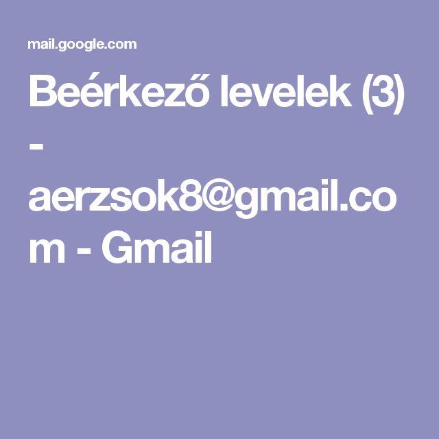 Beérkező levelek (3) - aerzsok8@gmail.com - Gmail