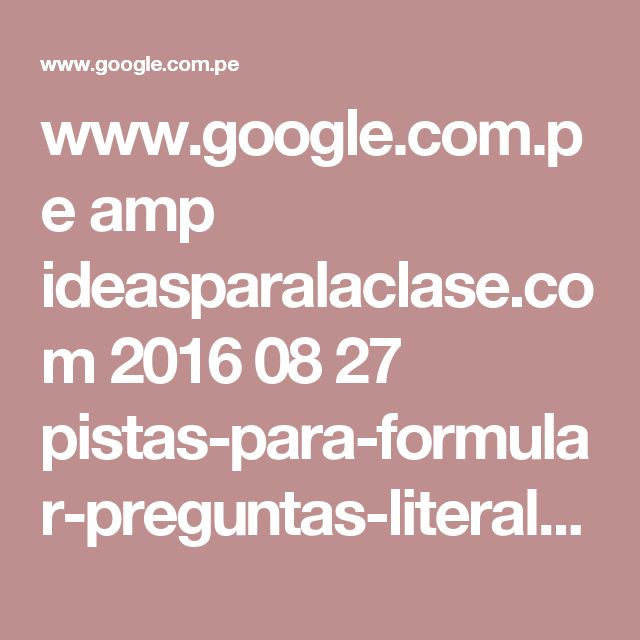 www.google.com.pe amp ideasparalaclase.com 2016 08 27 pistas-para-formular-preguntas-literales-inferenciales-y-criticas amp