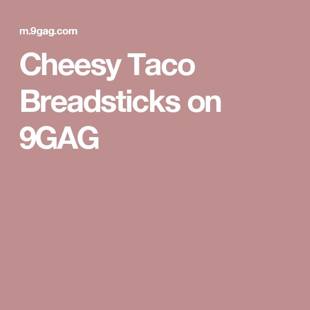 Cheesy Taco Breadsticks on 9GAG