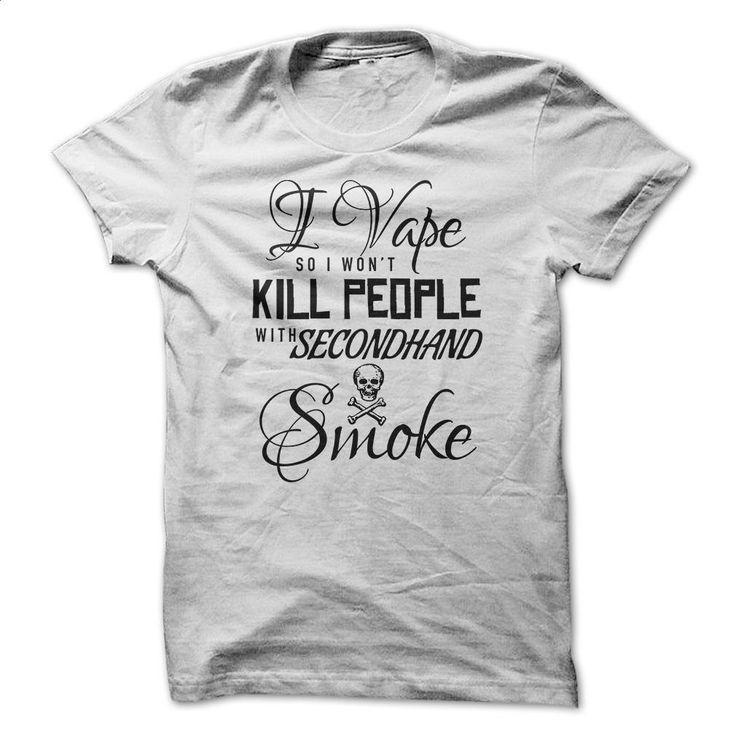 I VAPE SO I WONT KILL PEOPLE WITH SECONDHAND SMOKE T Shirts, Hoodies, Sweatshirts - #hoodie #cool shirt. ORDER HERE => https://www.sunfrog.com/LifeStyle/I-VAPE-SO-I-WONT-KILL-PEOPLE-WITH-SECONDHAND-SMOKE.html?60505