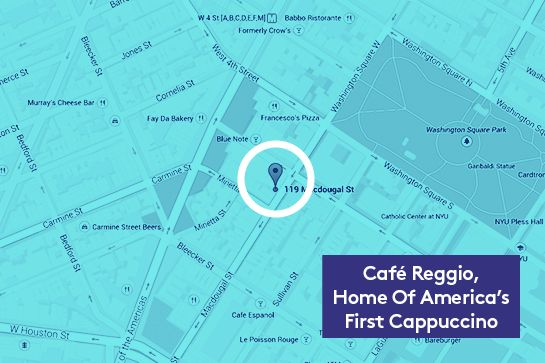 NYC's Most Interesting Hidden Landmarks #refinery29  http://www.refinery29.com/nyc-facts-trivia#slide10  Café Reggio, Home Of America's First Cappuccino In 1927, this café became the first restaurant in the U.S. to serve a cappuccino. Since then, it's been featured in films such as The Godfather II, Serpico, and Inside Llewyn Davis. It's also where JFK gave a sidewalk speech before his presidency.
