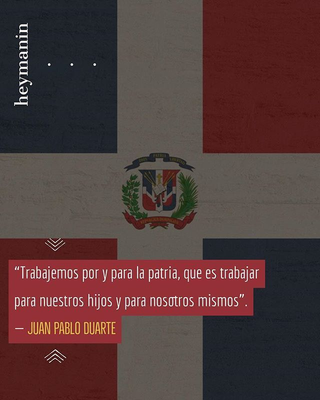 Trabajemos por y para la patria que es trabajar para nuestros hijos y para nosotros mismos.  Juan Pablo Duarte #heymanin #rd #republicadominicana #indepenciaderepublicadominicana #diadeindependenciadominicana #santodomingo #27febrero1844 #martes #dominicano #juanpabloduarte #frases