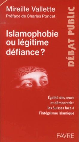 Islamophobie ou légitime défiance ? - Égalité des sexes et démocratie : les Suisses face à l'intégrisme islamique (Mireille Vallette)