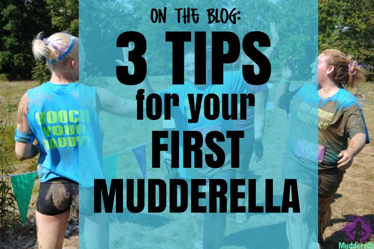 3 Tips for your FIRST Mudderella: http://mudderella.com/2014/01/17/3-tips-for-your-first-mudderella/