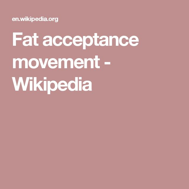 fat acceptance movement I was thinking about body image issues (my own and society's in general) and i learned about something called the fat acceptance movement.
