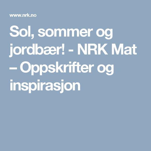 Sol, sommer og jordbær! - NRK Mat – Oppskrifter og inspirasjon