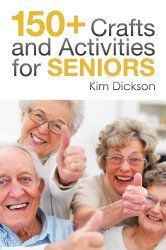 150 crafts and activities for the elderly seniors in your life - by a senior volunteer