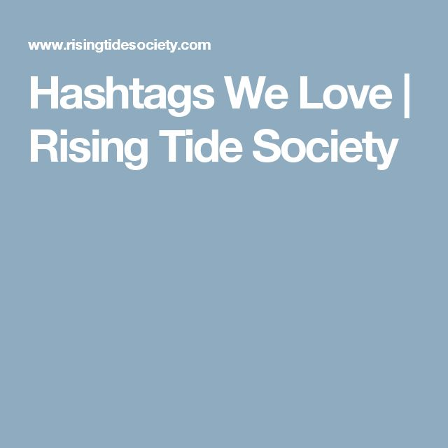 Hashtags We Love | Rising Tide Society