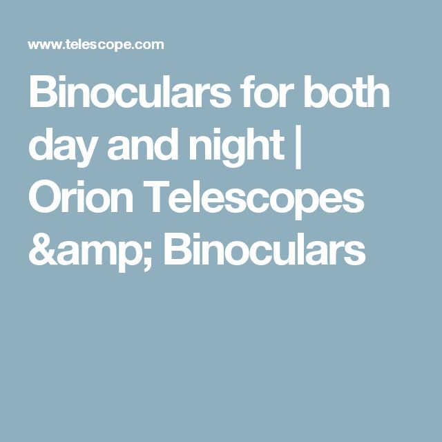 Binoculars for both day and night | Orion Telescopes & Binoculars