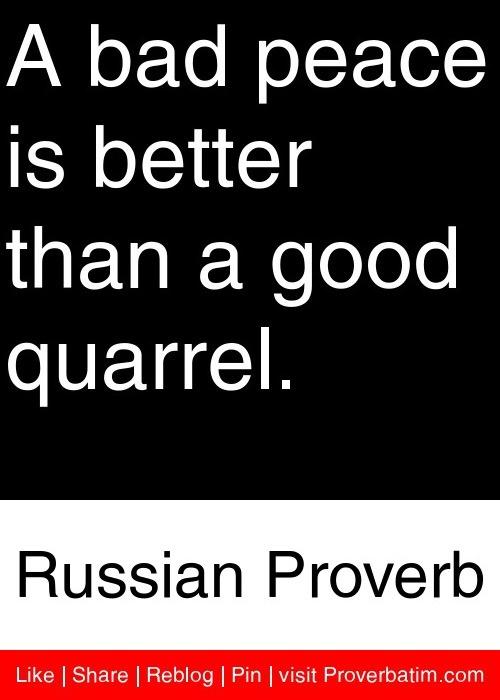 A bad peace is better than a good quarrel. - Russian Proverb #proverbs #quotes
