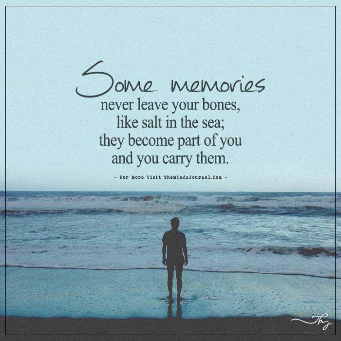 Some Memories Never Leave Your Bones Good Memories