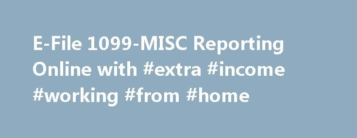 E-File 1099-MISC Reporting Online with #extra #income #working #from #home http://income.remmont.com/e-file-1099-misc-reporting-online-with-extra-income-working-from-home/  #irs free filing # Only 3 steps to E-File form 1099 What more we offer TIN Match TIN Matching feature offers 1099 payers match 1099 payee/recipient information against IRS records prior to filing 1099 returns. Bulk Import It is simple, time saving and prevents manual data entry errors Use our easy to import bulk data […]