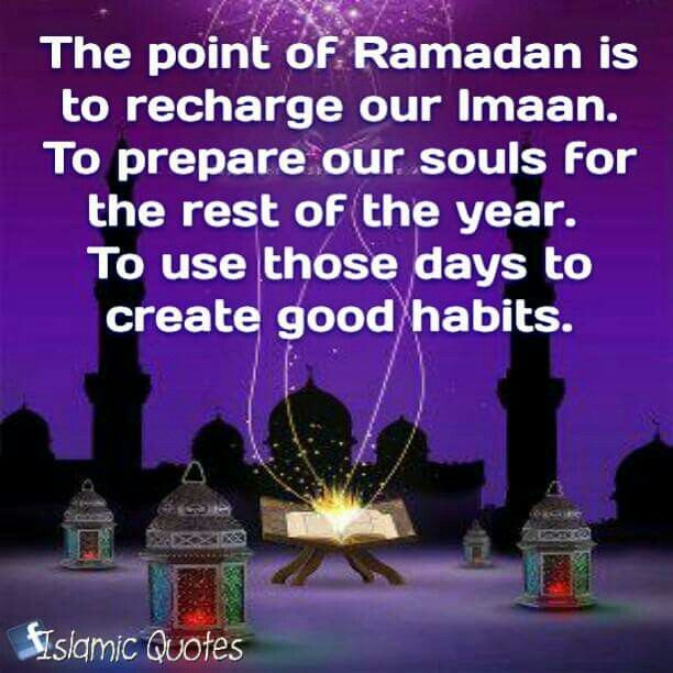 The point of #Ramadan is to recharge our Imaan.  To prepare our souls for the rest of the year.  To use those days to create good habits.