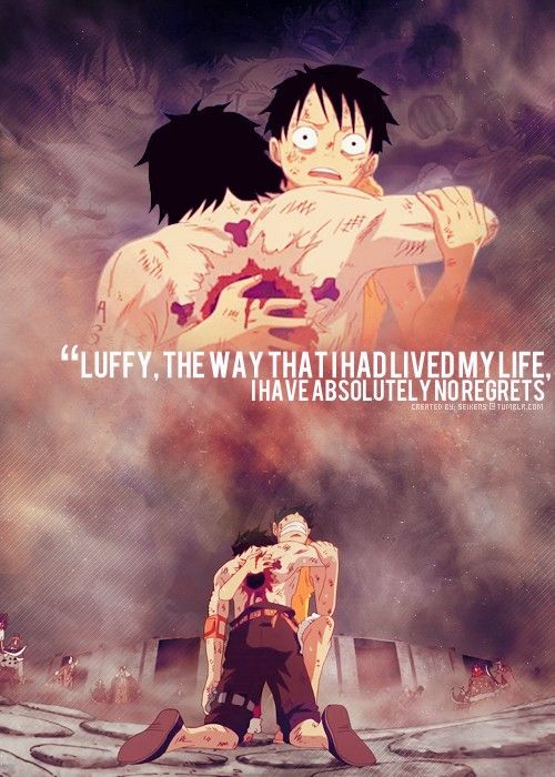 *My thoughts when I saw this scene*: Ace don't do it. Wait. No. Luffy can handle it himself. Don't do it. NO YOU IDIOT WHY!!?!?!??!?!?!?! *sobs for the rest of the day*