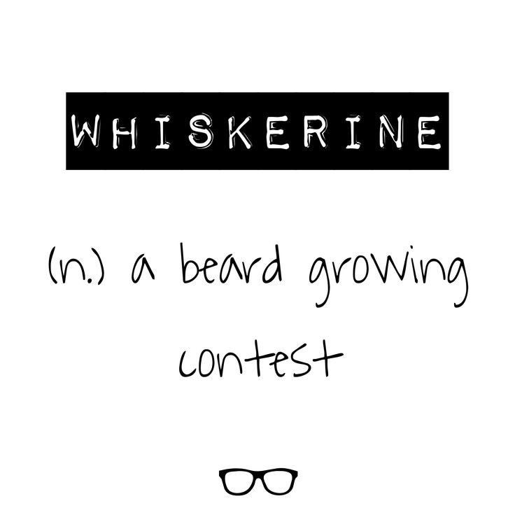 Word of the Day Whiskerine - n. a beard growing contest