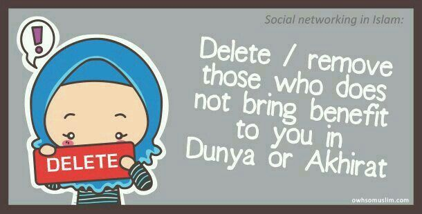 Remove those who does not bring benefit to you in Dunya or Akhirat