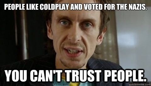 """You don't trust people. 