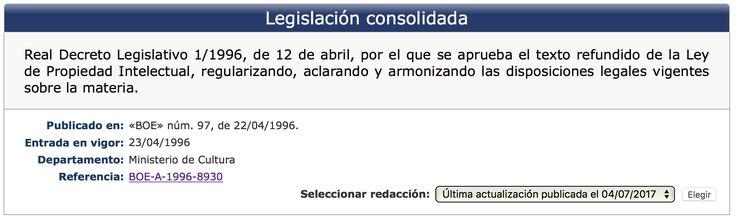 Real Decreto Legislativo 1/1996, de 12 de abril, por el que se aprueba el texto refundido de la Ley de Propiedad Intelectual, regularizando, aclarando y armonizando las disposiciones legales vigentes sobre la materia (última actualización publicada el 04/07/2017)