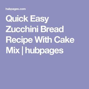 Quick Easy Zucchini Bread Recipe With Cake Mix | hubpages